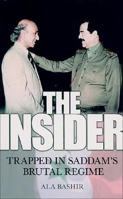 The Insider: Trapped in Saddam's Brutal Regime - Bashir, Ala, and Sunnana, Lars Sigurd