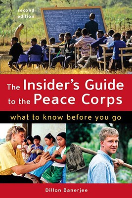 The Insider's Guide to the Peace Corps: What to Know Before You Go - Banerjee, Dillon