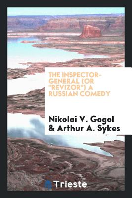 The Inspector-General (or Revizor) a Russian Comedy - Gogol, Nikolai V