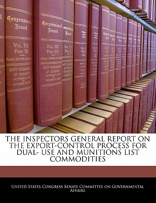 The Inspectors General Report on the Export-Control Process for Dual- Use and Munitions List Commodities - United States Congress Senate Committee (Creator)