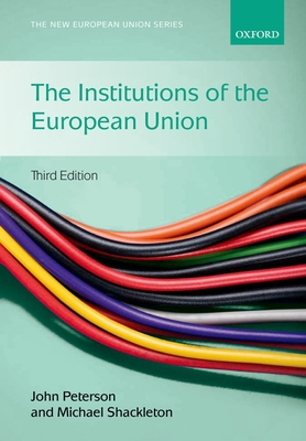 The Institutions of the European Union - Peterson, John (Editor), and Shackleton, Michael (Editor)