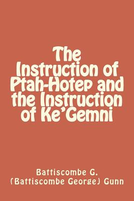 The Instruction of Ptah-Hotep and the Instruction of Ke'gemni - Gunn, Battiscombe G (Battiscombe George