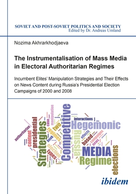 The Instrumentalisation of Mass Media in Electoral Authoritarian Regimes: Evidence from Russia's Presidential Election Campaigns of 2000 and 2008 - Akhrarkhodjaeva, Nozima
