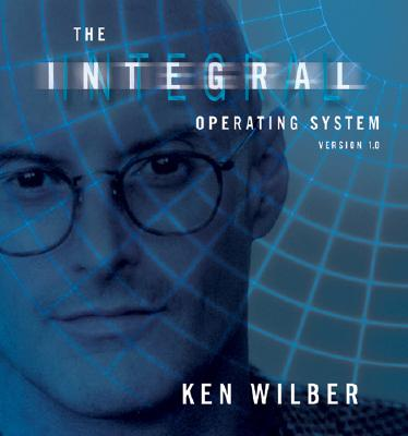 The Integral Operating System: Version 1.0 - Wilber, Ken