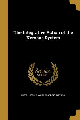 The Integrative Action of the Nervous System - Sherrington, Charles Scott Sir (Creator)