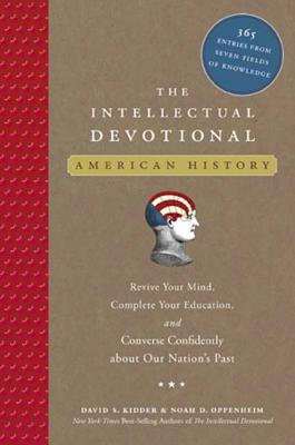 The Intellectual Devotional: American History: Revive Your Mind, Complete Your Education, and Converse Confidently about Our Na Tion's Past - Kidder, David S, and Oppenheim, Noah D