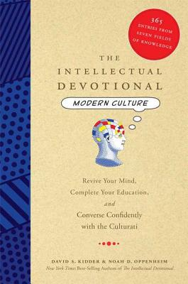 The Intellectual Devotional: Modern Culture: Revive Your Mind, Complete Your Education, and Converse Confidently with the Culturati - Kidder, David S, and Oppenheim, Noah D