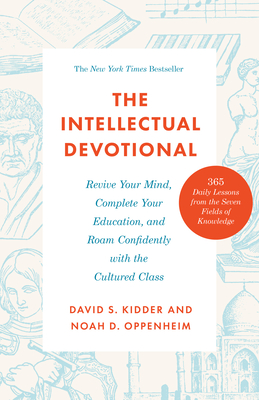 The Intellectual Devotional: Revive Your Mind, Complete Your Education, and Roam Confidently with the Cultured Class - Kidder, David S, and Oppenheim, Noah D