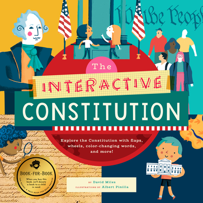 The Interactive Constitution: Explore the Constitution with Flaps, Wheels, Color-Changing Words, and More! - Miles, David
