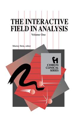 The Interactive Field in Analysis (Chiron Clinical Series) - Stein, Murray (Editor)