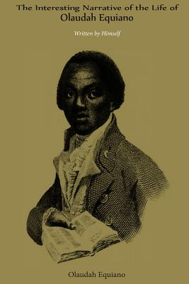 The Interesting Narrative of the Life of Olaudah Equiano: Written by Himself - Equiano, Olaudah