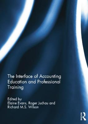 The Interface of Accounting Education and Professional Training - Evans, Elaine (Editor), and Juchau, Roger (Editor), and Wilson, Richard M. S. (Editor)