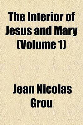 The Interior of Jesus and Mary Volume 1 - Grou, Jean Nicolas (Creator)