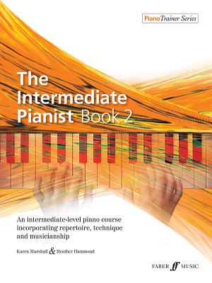 The Intermediate Pianist, Bk 2: An Intermediate-Level Piano Course Incorporating Repertoire, Technique, and Musicianship - Marshall, Karen, L.C.S.W., and Hammond, Heather