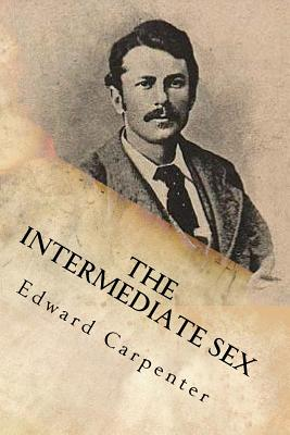 The Intermediate Sex - Carpenter, Edward, and Ballin, G-Ph (Editor)