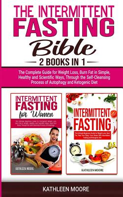 The Intermittent Fasting Bible: 2 books in 1 - The Complete Guide for Weight Loss, Burn Fat in Simple, Healthy and Scientific Ways, Through the Self-Cleansing Process of Autophagy and Ketogenic Diet - Moore, Kathleen