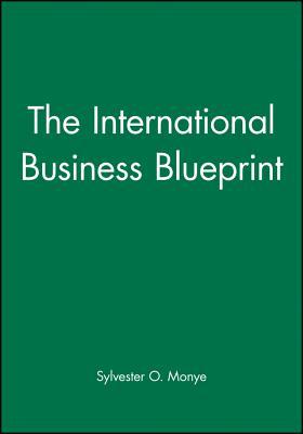 The International Business Blueprint - Monye, Sylvester O