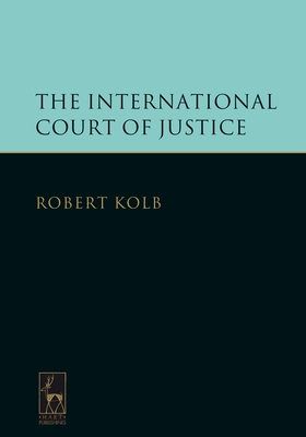 The International Court of Justice - Kolb, Robert, and Perry, Alan (Translated by)
