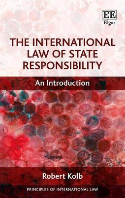 The International Law of State Responsibility: An Introduction - Kolb, Robert