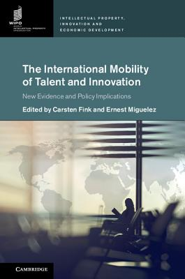The International Mobility of Talent and Innovation: New Evidence and Policy Implications - Fink, Carsten (Editor), and Miguelez, Ernest (Editor)