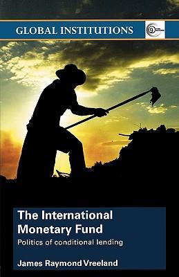 The International Monetary Fund: Politics of Conditional Lending - Vreeland, James Raymond