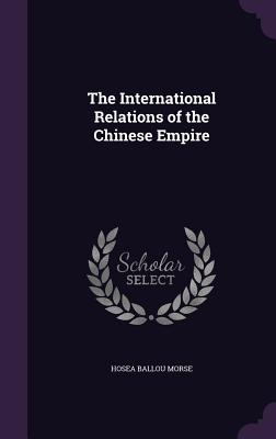 The International Relations of the Chinese Empire - Morse, Hosea Ballou