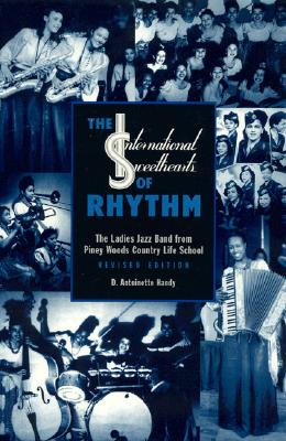 The International Sweethearts of Rhythm: The Ladies' Jazz Band from Piney Woods Country Life School - Handy, D Antoinette, and Handy, Antoinette D