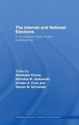 The Internet and National Elections: A Comparative Study of Web Campaigning - Randolph, Kluver