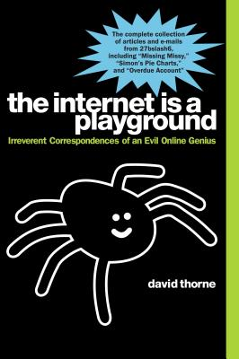 The Internet Is a Playground: Irreverent Correspondences of an Evil Online Genius - Thorne, David