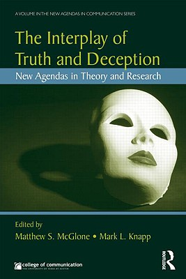 The Interplay of Truth and Deception: New Agendas in Theory and Research - McGlone, Matthew S (Editor), and Knapp, Mark L, Professor (Editor)