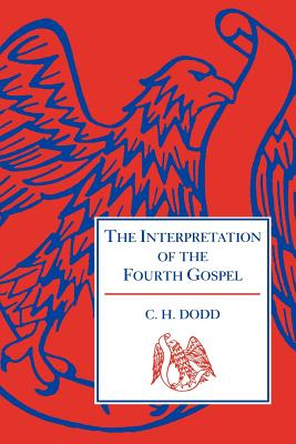 The Interpretation of the Fourth Gospel - Dodd, Charles H, and Dodd, C H, and C H, Dodd