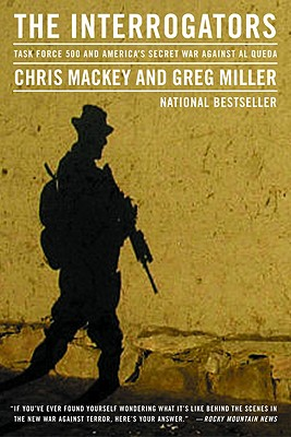 The Interrogators: Task Force 500 and America's Secret War Against Al Qaeda - Mackey, Chris, and Miller, Greg