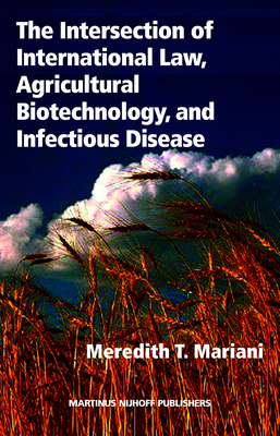 The Intersection of International Law, Agricultural Biotechnology, and Infectious Disease - Mariani, Meredith T