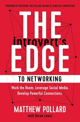 The Introvert's Edge to Networking: Work the Room. Leverage Social Media. Develop Powerful Connections - Pollard, Matthew, and Lewis, Derek