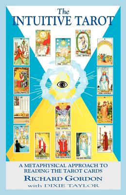 The Intuitive Tarot: A Metaphysical Approach to Reading the Tarot Cards - Gordon, Richard, and Taylor, Dixie