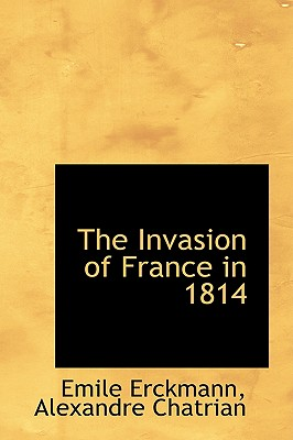 The Invasion of France in 1814 - Erckmann, Alexandre Chatrian Emile