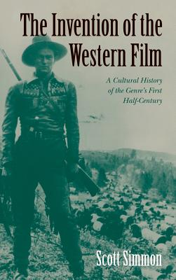 The Invention of the Western Film - Simmon, Scott