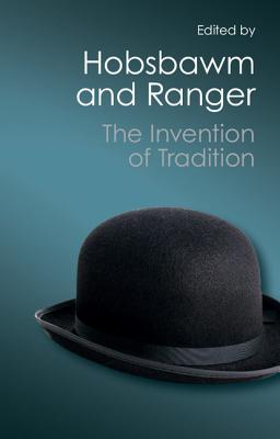 The Invention of Tradition - Hobsbawm, Eric (Editor), and Ranger, Terence (Editor)