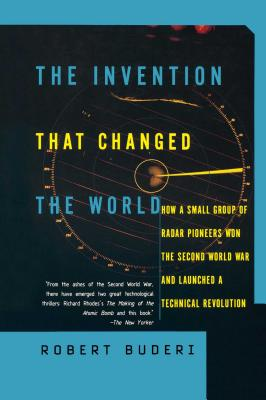 The Invention That Changed the World: How a Small Group of Radar Pioneers Won the Second World War and Launched a Technological Revolution - Buderi, Robert