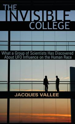 The Invisible College: What a Group of Scientists Has Discovered about UFO Influence on the Human Race - Vallee, Jacques