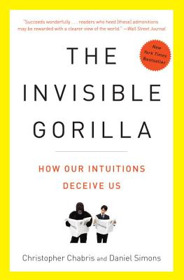 The Invisible Gorilla: And Other Ways Our Intuitions Deceive Us - Chabris, Christopher, and Simons, Daniel