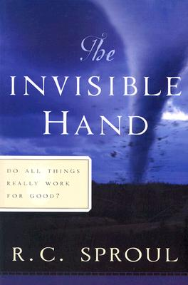 The Invisible Hand: Do All Things Really Work for Good? - Sproul, R C