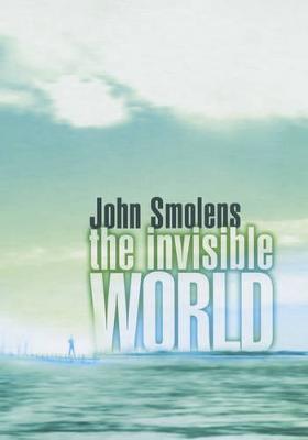 The Invisible World - Smolens, John