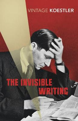 The Invisible Writing - Koestler, Arthur