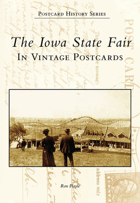 The Iowa State Fair in Vintage Postcards - Playle, Ron