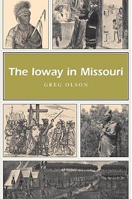 The Ioway in Missouri Ioway in Missouri Ioway in Missouri - Olson, Greg