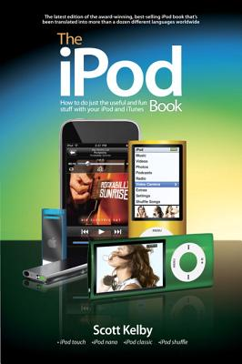The iPod Book: How to Do Just the Useful and Fun Stuff with Your iPod and iTunes - Kelby, Scott