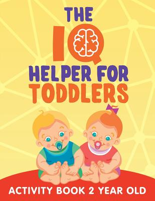 The IQ Helper for Toddlers: Activity Book 2 Year Old - Jupiter Kids