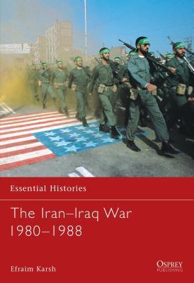 The Iran Iraq War 1980 1988 - Osprey Publishing (Creator), and Karsh, Efraim