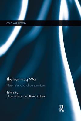 The Iran-Iraq War: New International Perspectives - Ashton, Nigel (Editor), and Gibson, Bryan R. (Editor)
